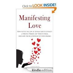 Manifesting Love: How to Use the Law of Attraction to Attract a Specific Person, Get Your Ex Back, and Have the Relationship of Your Dreams by Elizabeth Daniels. $9.14