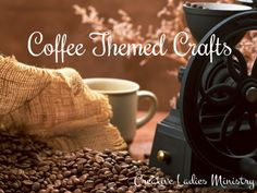 DiY Coffee Themed Crafts for Womens Ministry:  from Creative Ladies Ministry