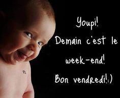 Youpi! Demain c'est le week-end! Bon vendredi! :)                                                                                                                                                                                 Plus