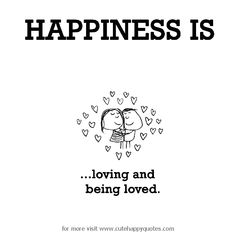 Happiness is, loving and being loved. - Cute Happy Quotes