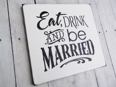 """Wedding Sign Reception Decor """"Eat, Drink & Be Married"""" - Bar Sign - Wedding Table -wedding welcome sign. $38.00, via Etsy."""