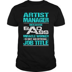 Artist Manager Because Badass Miracle Worker Is Not An Official Job Title T Shirt, Hoodie Artist Manager