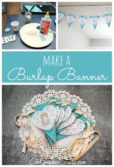 Make a Burlap Banner - The Graphics Fairy This is a super easy Tutorial that anyone can do!  I've used a pre-made Burlap Banner from the David Tutera Casual Elegance Collection, and embellished it to make some pretty decor for my new Craft Room! -