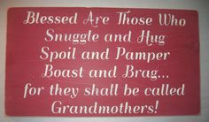 Blessed Are Those Who Snuggle and Hug for they shall be called Grandmothers