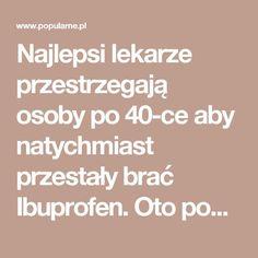 Najlepsi lekarze przestrzegają osoby po 40-ce aby natychmiast przestały brać Ibuprofen. Oto powód... | Popularne.pl