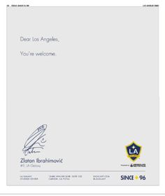 """Zlatan Ibrahimovic announces he has signed for LA Galaxy in full-page LA Times advert - LA TIMES The advert in which Ibrahimovic was pictured in the white Galaxy kit carried a message from the 36-year-old saying """"Dear Los Angeles you're welcome"""". He becomes the latest high-profile player to move to the MLS in the latter part of his career - following the likes of David Beckham Steven Gerrard Thierry Henry and Frank Lampard. Former England captain Beckham won the MLS Cup twice after joining…"""