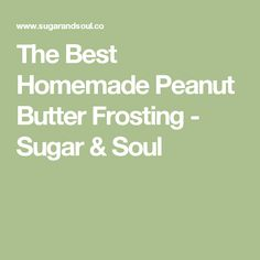 The Best Homemade Peanut Butter Frosting - Sugar & Soul