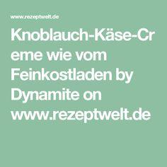 Knoblauch-Käse-Creme wie vom Feinkostladen by Dynamite on www.rezeptwelt.de