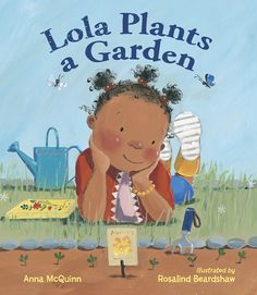 Lola Plants a Garden by Anna McQuinn and illustrated by Rosalind Beardshaw Lola, Lola, how does your garden grow? With silver bells, and sunflowers, and all your friends at a storytime among the flowers!