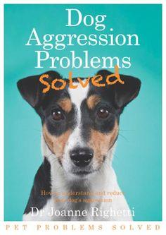 Dog Aggression Problems Solved ebook by Dr Joanne Righetti, animal behaviourist. Available at Amazon.