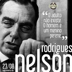 Polêmico, genial, pornográfico, reacionário!  Nelson Rodrigues é o maior dramaturgo brasileiro. Pernambucano, nascido em 1912, Nelson foi para o Rio de Janeiro muito jovem.  Torcedor ardoroso do Fluminense, do Rio de Janeiro, Nelson escreveu dezessete peças teatrais e destacou-se ainda como comentarista esportivo.  Além do teatro, seu trabalho está eternizado na literatura e no cinema. Nelson era um gênio e criador de frases e máximas que se tornaram clássicas em nossa cultura.  Parabéns!
