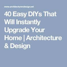40 Easy DIYs That Will Instantly Upgrade Your Home | Architecture & Design