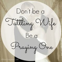 Don't Be a Tattling Wife, Be a Praying One at Hearts On Guard