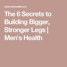 The 6 Secrets to Building Bigger, Stronger Legs   Men's Health
