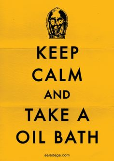 KEEP CALM AND AND TAKE A OIL BATH