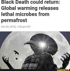 Black Death could return: Global warming releases lethal microbes from permafrost - iFunny :) Memes Humor, Dark Humour Memes, Funny Humor, Stupid Funny Memes, Funny Posts, Funny Stuff, Plauge Doctor, Starwars, Cosplay Anime