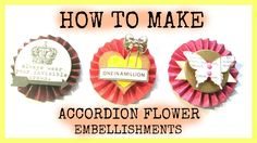 How to make Easy Accordion Flower Embellishments + Decorate them