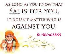"""""""As long as you know SAI is for you, it doesn't matter who is against you""""  ❤️ ❤️OM SAI RAM❤️ ❤️  Please share; FB: www.fb.com/ShirdiSBSS Twitter: https://twitter.com/shirdisbss Blog: http://ssbshraddhasaburi.blogspot.com  G+: https://plus.google.com/100079055901849941375/posts Pinterest: www.pinterest.com/shirdisaibaba"""