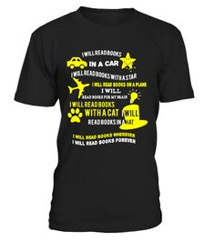 # Reading Books I Will Read Books T-Shirt .  Reading Books I Will Read Books T-ShirtThe Perfect Gift for all everyone.Tell us your Tshirt ideas, we will design it FREE for you.VISA - MASTERCARD - PAYPAL
