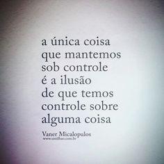 A única coisa que mantemos sob o controle é a ilusão de que temos controle sobre alguma coisa. - Vaner Micalopulos