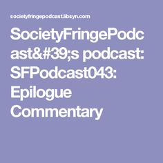 SocietyFringePodcast's podcast: SFPodcast043: Epilogue Commentary