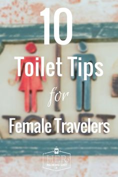 Toilet tips for female travelers. Tips you need to know.
