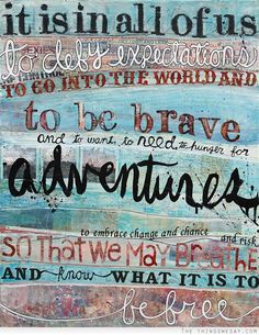 It is in all of us to defy expectations to go into the world and to be brave and to want to need to hunger for adventures