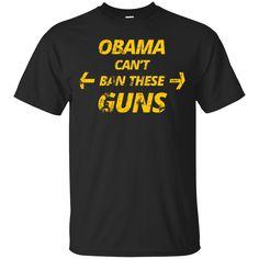 Obama Can't Ban These Gun Shirt, Hoodie, Tank