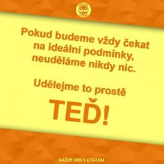 Teď a nebo nikdy. Quotes, Quotations, Quote, Shut Up Quotes