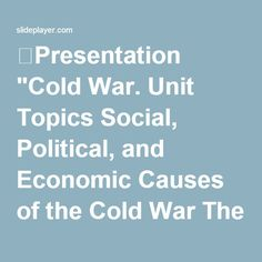 """⚡Presentation """"Cold War. Unit Topics Social, Political, and Economic Causes of the Cold War The Cold War begins in Europe Containment in Asia Nuclear Proliferation and."""""""