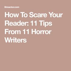 How To Scare Your Reader: 11 Tips From 11 Horror Writers