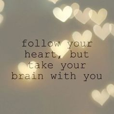 Inspiring Quotes About Life : follow your heart but take your brain with you