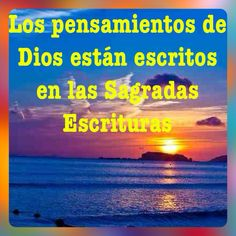 Los pensamientos de Dios están en la Biblia. Pensamiento es también la voluntad y propósitos de Dios el Señor Eterno.