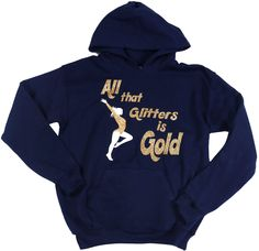 """All that Glitters is Gold"" is a navy sweatshirt that is accented in gold glitter and white vinyl. Your gymnast will love wearing this shirt around town and t Gymnastics Clothes, Gymnastics Leos, Gymnastics Leotards, White Vinyl, All That Glitters, Hoodies, Sweatshirts, Gold Glitter, Cheer"