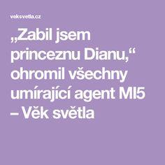 """""""Zabil jsem princeznu Dianu,"""" ohromil všechny umírající agent MI5 – Věk světla"""