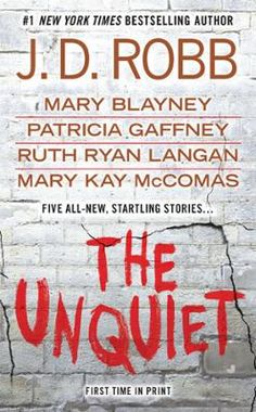 The Unquiet by J. D. Robb,Mary Blayney,Patricia Gaffney,R.C. Ryan,Mary Kay McComas, Click to Start Reading eBook, Five New York Times bestselling authors-five superlative  stories. From J.D. Robb: Eve and Rourke ret