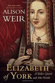 "ELIZABETH OF YORK by Alison Weir ""Admitting that she was not a dynamic figure, Weir portrays Elizabeth as a passive observer or victim and often ignores her entirely as she delivers an intensely researched, opinionated, almost blow-by-blow political history of Britain during the turbulent last half of the 15th century."""