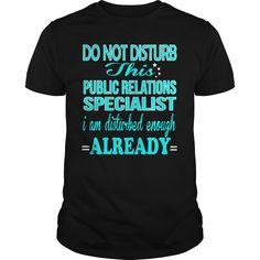 PUBLIC RELATIONS SPECIALIST Do Not Disturb I Am Disturbed Enough Already…