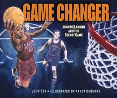 """<2015 Pin> Game changer : John Mclendon and the Secret Game by John Coy, illustrated by Randy DuBurke. SUMMARY: """"Discover the true story of how in 1944, Coach John McLendon orchestrated a secret game between the best players from a white college and his team from the North Carolina College of Negroes. At a time of widespread segregation and rampant racism, this illegal gathering changed the sport of basketball forever""""--Dust jacket flap."""
