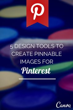 5 Design Tools to Create Pinnable Images -  http://blog.tailwindapp.com/5-design-tools-to-create-pinnable-images/