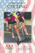 A Basic Guide to Cycling - Part of the Official United States Olympic Committee sports series.