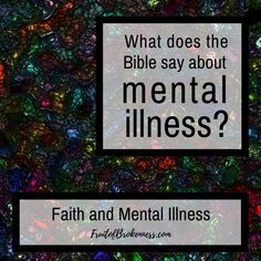 What does the Bible say about mental illness? There are many passages in the Bible that tell us to not be afraid, and not worry. We are told to rejoice always. So, where does that leave us when we struggle with anxiety or depression? What does it say about our faith if we find ourselves stuck in unhealthy thoughts and emotions? Faith and Mental Illness on Fruit of Brokenness
