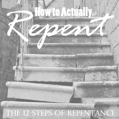 The Unconventional Relief Society: How To Actually Repent: The 12 Steps of Repentance