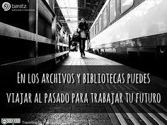 En los archivos y bibliotecas puedes viajar al pasado para trabajar tu futuro