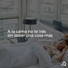 """A la cama no te irás sin saber una cosa más"" #SpanishProverbs #spanish #LearnSpanish"