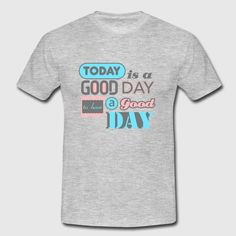 """""""Today is a good day"""" T-Shirt Design by RavoNeo  Visit our Homepage  www.ravoneo.de"""