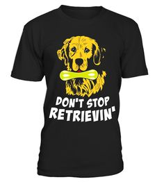 """# Don't Stop Retrievin' T-Shirt Golden Retriever Dog Lover .  Special Offer, not available in shops      Comes in a variety of styles and colours      Buy yours now before it is too late!      Secured payment via Visa / Mastercard / Amex / PayPal      How to place an order            Choose the model from the drop-down menu      Click on """"Buy it now""""      Choose the size and the quantity      Add your delivery address and bank details      And that's it!      Tags: This funny Golden…"""