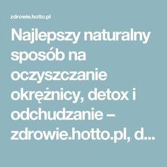 Najlepszy naturalny sposób na oczyszczanie okrężnicy, detox i odchudzanie – zdrowie.hotto.pl, domowe sposoby popularne w Internecie