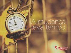 A mudança leva tempo... #mudanca #mudar #tempo #vida