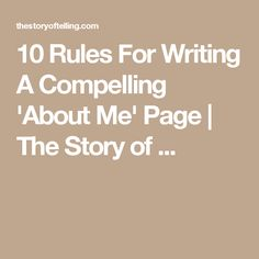 10 Rules For Writing A Compelling 'About Me' Page | The Story of ...